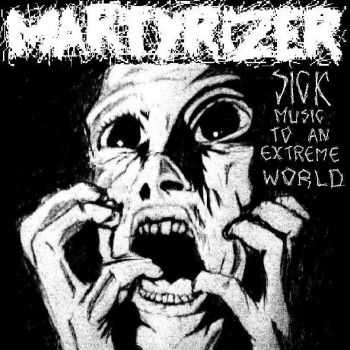 Martyrizer - Sick Music To An Extreme World (2014)