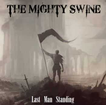 The Mighty Swine - Last Man Standing (2014)
