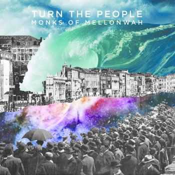 Monks Of Mellonwah - Turn The People (2014)
