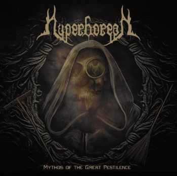 Hyperborean - Mythos Of The Great Pestilence (2014)