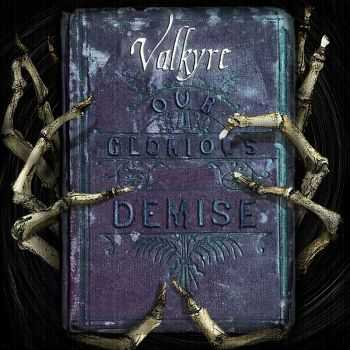 Valkyre - Our Glorious Demise (2014)