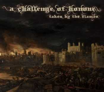 A Challenge Of Honour - Taken By The Flames (2014)