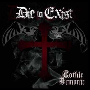 Die To Exist - Gothic Demonic (2014)