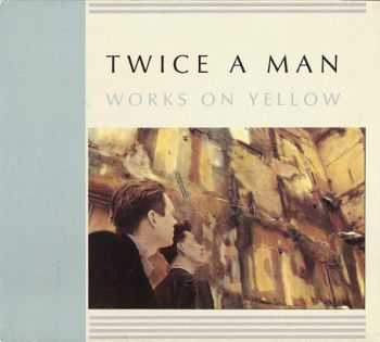 Twice A Man - Works On Yellow (1993)