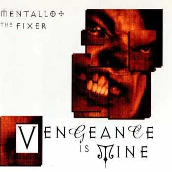 Mentallo & The Fixer - Vengeance Is Mine  (2001)