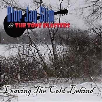 Blue Jay Slim & The Tone Blasters - Leaving The Cold Behind 2014
