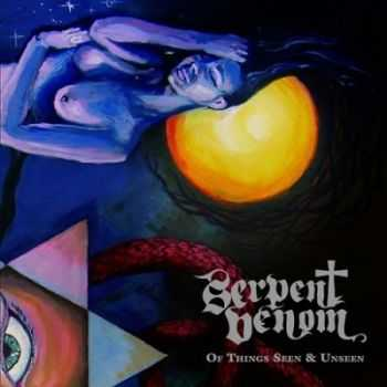 Serpent Venom - Of Things Seen & Unseen (2014)