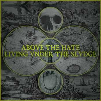 Above the Hate - Living Under the Sludge (2014)