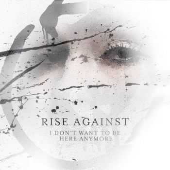 Rise Against - I Don't Want To Be Here Anymore (Single) (2014)