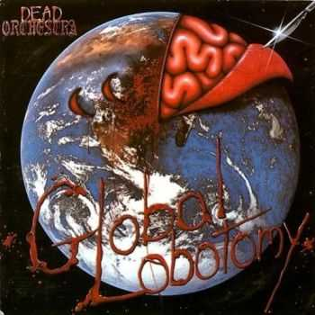 Dead Orchestra - Global Lobotomy (1991) [LOSSLESS]