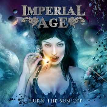 Imperial Age - Turn the Sun Off! (2012) (Lossless)