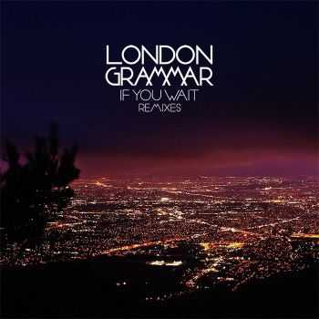 London Grammar - If You Wait (Remixes) (2014)