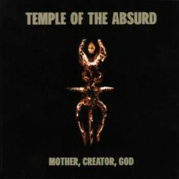 Temple of the Absurd - Mother, Creator, God (1999) LOSSLESS + MP3