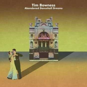 Tim Bowness - Abandoned Dancehall Dreams 2014