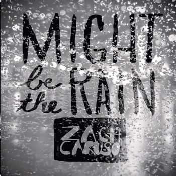 Zach Caruso - Might Be The Rain 2014