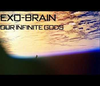 Exo-Brain - Our Infinite Gods (2014)