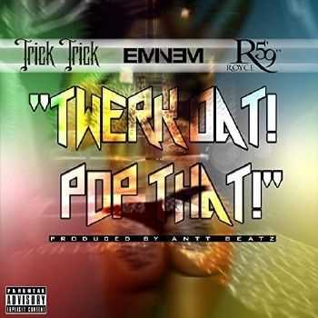 Eminem х Trick Trick х Royce da 5'9 - Twerk Dat Pop That (2014)