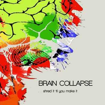 Brain Collapse  - Shred It 'Til You Make It (EP) (2014)