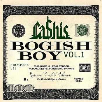 Ca$his - Bogish Boy Vol. 1 (2014)