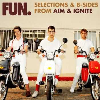 Fun. - Selections & B-Sides From Aim & Ignite (2013)