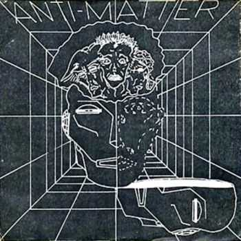 Anti-Matter - Industrial City / Invisible Man - Infatuation (1981 - 1983)
