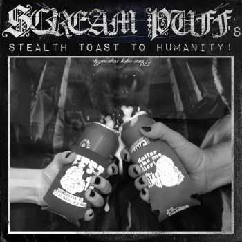 Scream Puff - Scream Puff's Stealth Toast to Humanity! (2014)