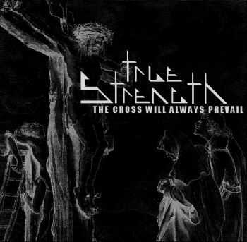 True Strength - The Cross Will Always Prevail (2014)