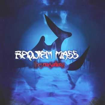 Requiem Mass - The Meaning (2014)