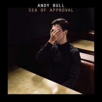 Andy Bull - Sea of Approval [Deluxe Edition] (2014)