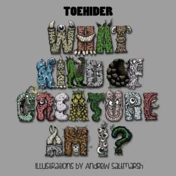 Toehider - What Kind of Creature Am I? (2014)