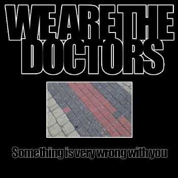 We are the Doctors - Something is very wrong with you (2014)