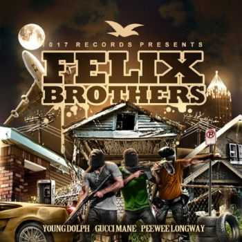 Felix Brothers (Gucci Mane, PeeWee Longway & Young Dolph) – Felix Brothers (iTunes) (2014)