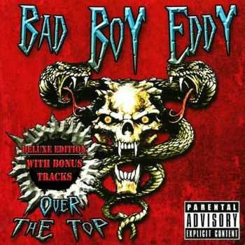 Bad Boy Eddy - Over The Top [Deluxe Edition] (2014)