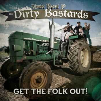 Uncle Bard and The Dirty Bastards –  Get The Folk Out! (2014)