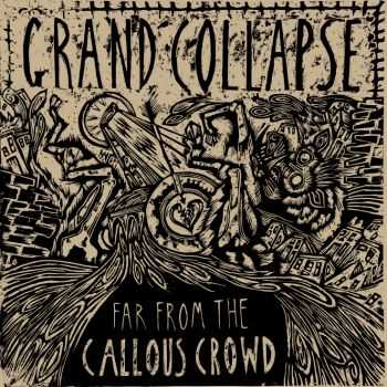 GRAND COLLAPSE - Far From The Callous Crowd (2014)