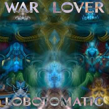 Lobotomatic - War Lover (2014)