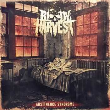 Bloody Harvest - Abstinence Syndrome (2014)