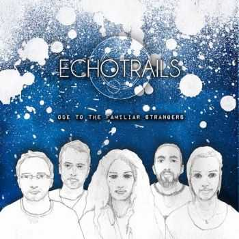 Echo Trails - Ode to The Familiar Strangers (2014)