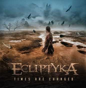 Ecliptyka - Times Are Changed (2014)