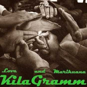 KilaGramm - Love and Marihuana (2014)