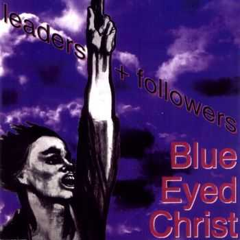 Blue Eyed Christ - Leaders + Followers (1991)