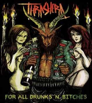 Thrashera - For All Drunks �n� Bitches (2014)