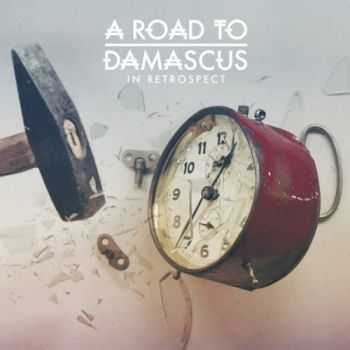 A Road To Damascus - In Retrospect (2014)