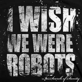 I Wish We Were Robots –(2014) -  In Search Of Sanity  (2014)