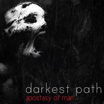 Darkest Path - Apostasy Of Man (2014)