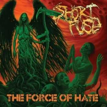 Short Fuse - The Force Of Hate (2014)