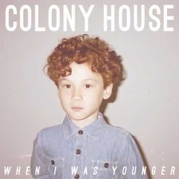 Colony House - When I Was Younger (2014)