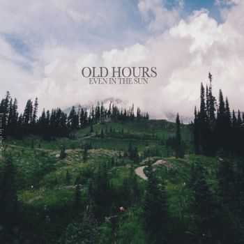Old Hours - Even In The Sun (2014)