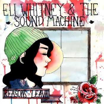 Eli Whitney & The Sound Machine - Reasons to Leave (2014)