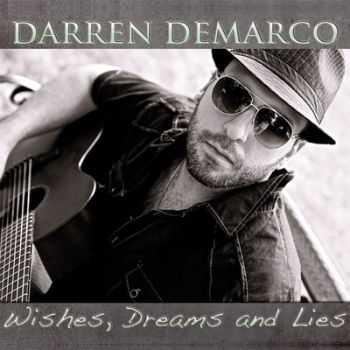 Darren DeMarco - Wishes, Dreams And Lies 2014